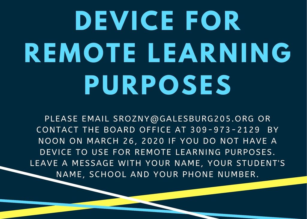 Please let us know if you need a device for remote learning purposes.